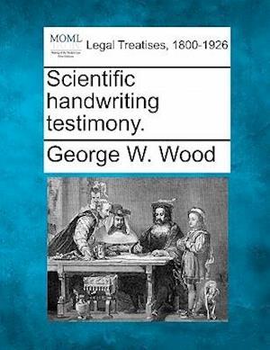 Scientific Handwriting Testimony. af George W. Wood