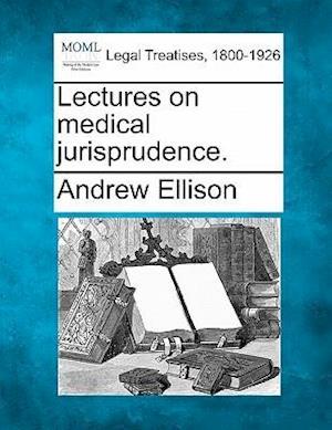 Lectures on Medical Jurisprudence. af Andrew Ellison