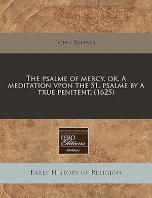 The Psalme of Mercy, Or, a Meditation Vpon the 51. Psalme by a True Penitent. (1625) af John Bennet