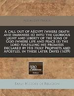 A   Call Out of Aegypt (Where Death and Darkness Is) Into the Glorious Light and Liberty of the Sons of God (Where Life and Peace Is) the Lord Fulfill af Alexander Parker