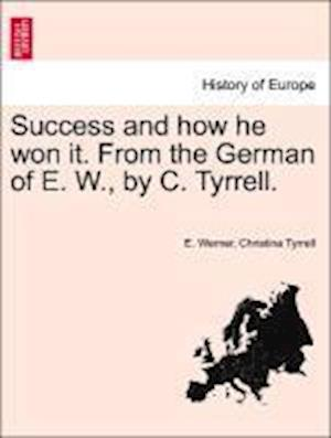 Success and How He Won It. from the German of E. W., by C. Tyrrell. af Christina Tyrrell, E. Werner