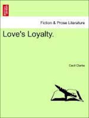Love's Loyalty. af Cecil Clarke