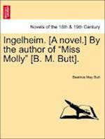 Ingelheim. [A Novel.] by the Author of Miss Molly [B. M. Butt]. Vol. III af Beatrice May Butt