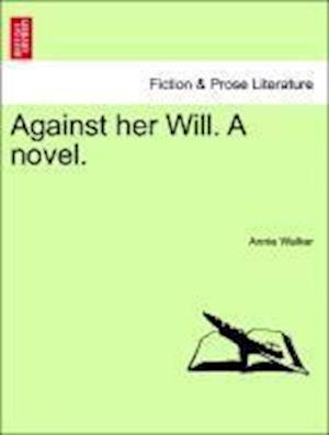 Against Her Will. a Novel. af Annie Walker