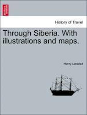 Through Siberia. with Illustrations and Maps. Vol. I. af Henry Lansdell