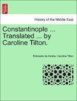 Constantinople ... Translated ... by Caroline Tilton. af Edmondo De Amicis, Caroline Tilton