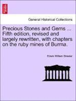 Precious Stones and Gems ... Fifth Edition, Revised and Largely Rewritten, with Chapters on the Ruby Mines of Burma. af Edwin William Streeter