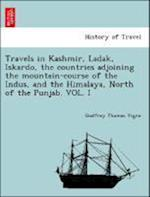 Travels in Kashmir, Ladak, Iskardo, the Countries Adjoining the Mountain-Course of the Indus, and the Himalaya, North of the Punjab. Vol. I af Godfrey Thomas Vigne