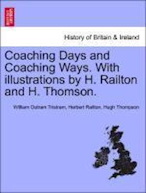 Coaching Days and Coaching Ways. with Illustrations by H. Railton and H. Thomson. af Herbert Railton, Hugh Thompson, William Outram Tristram
