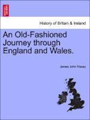 An Old-Fashioned Journey Through England and Wales. af James John Hissey