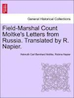 Field-Marshal Count Moltke's Letters from Russia. Translated by R. Napier. af Robina Napier, Helmuth Carl Bernhard Moltke