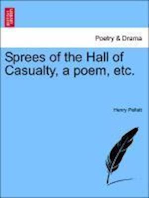 Sprees of the Hall of Casualty, a Poem, Etc. af Henry Pellatt