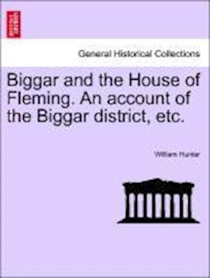 Biggar and the House of Fleming. an Account of the Biggar District, Etc. af William Hunter