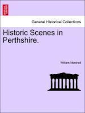 Historic Scenes in Perthshire. af William Marshall