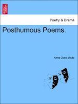 Posthumous Poems. af Anna Clara Shute
