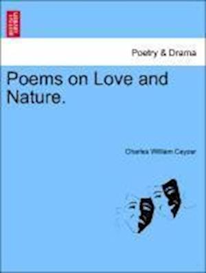 Poems on Love and Nature. af Charles William Cayzer