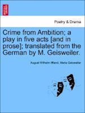 Crime from Ambition; A Play in Five Acts [And in Prose]; Translated from the German by M. Geisweiler. af August Wilhelm Iffland, Maria Geisweiler