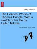 The Poetical Works of Thomas Pringle. with a Sketch of His Life by Leitch Ritchie. af Leitch Ritchie, Thomas Pringle