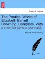 The Poetical Works of Elizabeth Barrett Browning. Complete. with a Memoir [And a Portrait]. Vol. I. af Elizabeth Barrett Browning