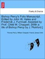 Bishop Percy's Folio Manuscript. Edited by John W. Hales and Frederick J. Furnivall. Assisted by Prof. Child W. Chappell. [With a Life of Bishop Percy by J. Pickford.] Vol. II, Part II af Thomas Percy, Francis James Child, William Chappell