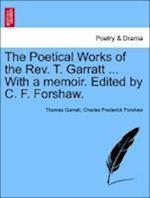 The Poetical Works of the REV. T. Garratt ... with a Memoir. Edited by C. F. Forshaw. af Charles Frederick Forshaw, Thomas Garratt