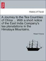 A Journey to the Tea Countries of China ... with a Short Notice of the East India Company's Tea Planatations in the Himalaya Mountains. af Robert Fortune