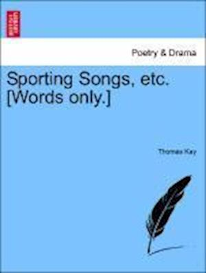 Sporting Songs, Etc. [Words Only.] af Thomas Kay