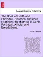 The Book of Garth and Fortingall. Historical Sketches Relating to the Districts of Garth, Fortingall, Athole, and Breadalbane. af Duncan Campbell