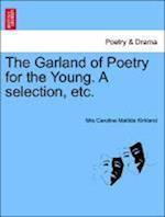The Garland of Poetry for the Young. a Selection, Etc. af Mrs Caroline Matilda Kirkland