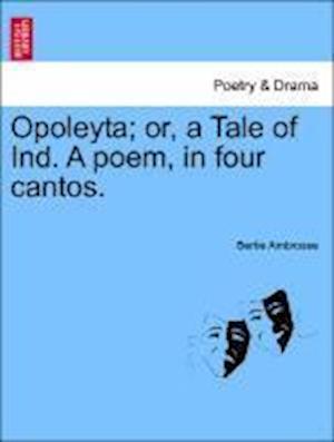 Opoleyta; Or, a Tale of Ind. a Poem, in Four Cantos. af Bertie Ambrosse
