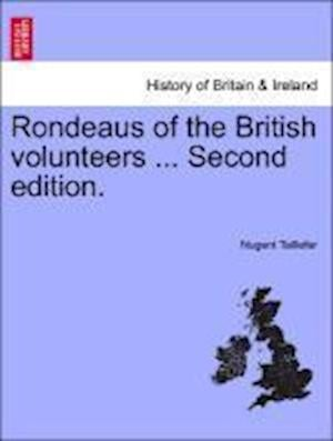 Rondeaus of the British Volunteers ... Second Edition. af Nugent Taillefer
