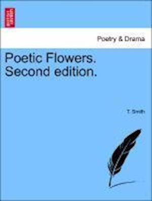 Poetic Flowers. Second Edition. af T. Smith