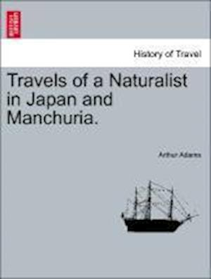 Travels of a Naturalist in Japan and Manchuria. af Arthur Adams