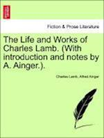 The Life and Works of Charles Lamb. (with Introduction and Notes by A. Ainger.). Volume I, Edition de Luxe af Alfred Ainger, Charles Lamb