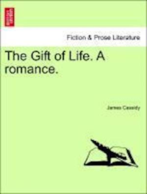The Gift of Life. a Romance. af James Cassidy