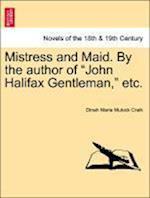 Mistress and Maid. by the Author of John Halifax Gentleman, Etc. af Dinah Maria Mulock Craik