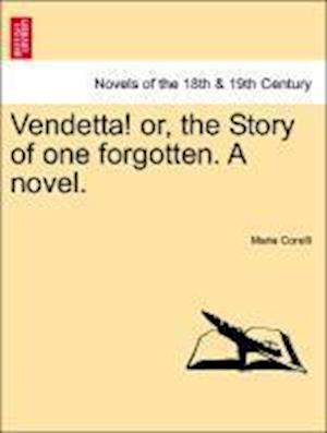 Vendetta! Or, the Story of One Forgotten. a Novel. Vol.I af Marie Corelli