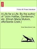 A Life for a Life. by the Author of John Halifax, Gentleman, Etc. [Dinah Maria Mulock, Afterwards Craik.] New and Revised Edition af Dinah Maria Mulock Craik