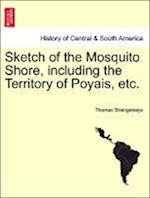 Sketch of the Mosquito Shore, Including the Territory of Poyais, Etc. af Thomas Strangeways