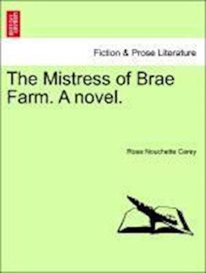 The Mistress of Brae Farm. a Novel. af Rosa Nouchette Carey