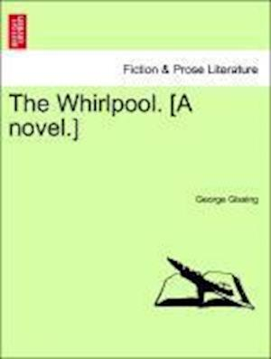 The Whirlpool. [A Novel.] af George Gissing