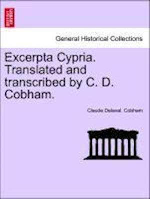 Excerpta Cypria. Translated and Transcribed by C. D. Cobham. af Claude Delaval Cobham