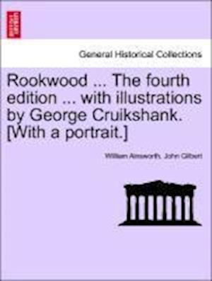 Rookwood ... the Fourth Edition ... with Illustrations by George Cruikshank. [With a Portrait.] af John Gilbert, William Ainsworth