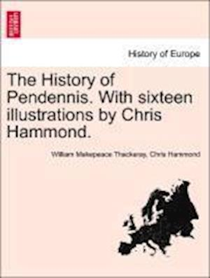 The History of Pendennis. with Sixteen Illustrations by Chris Hammond. af Chris Hammond, William Makepeace Thackeray