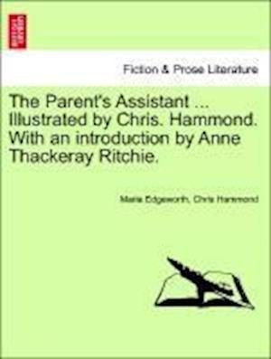 The Parent's Assistant ... Illustrated by Chris. Hammond. with an Introduction by Anne Thackeray Ritchie. af Maria Edgeworth, Chris Hammond