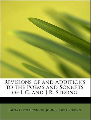 Revisions of and Additions to the Poems and Sonnets of L.C. and J.R. Strong af John Ruggle Strong, Laura Coster Strong