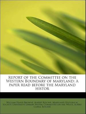 Report of the Committee on the Western Boundary of Maryland af Albert Ritchie, William Hand Browne