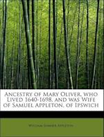 Ancestry of Mary Oliver, Who Lived 1640-1698, and Was Wife of Samuel Appleton, of Ipswich af William Sumner Appleton