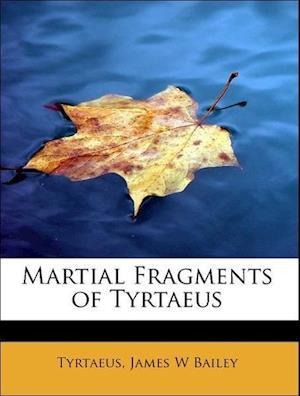 Martial Fragments of Tyrtaeus af James W. Bailey, Tyrtaeus