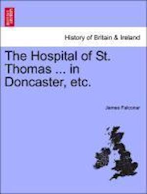 The Hospital of St. Thomas ... in Doncaster, Etc. af James Falconar